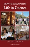 Expats in Ecuador: Life in Cuenca, Retire to Ecuador, Retiring in Ecuador, David Morelle, Cuenca Ecuador, Book on retirement Abroad