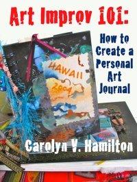 Art Improv 101: How to Create a Personal Art Journal, Carolyn V. Hamilton, art journaling guide, art journal addict, Art technique, illustration Technique, secrets of watercolor Painting