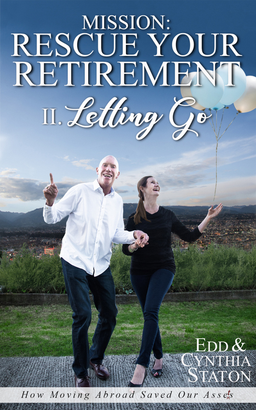 Mission: Rescue Your Retirement: How Moving Abroad Saved Our Assets. Volume II Letting Go, ed staton, Cynthia staton, Retiring to Ecuador, Retire in Ecuador