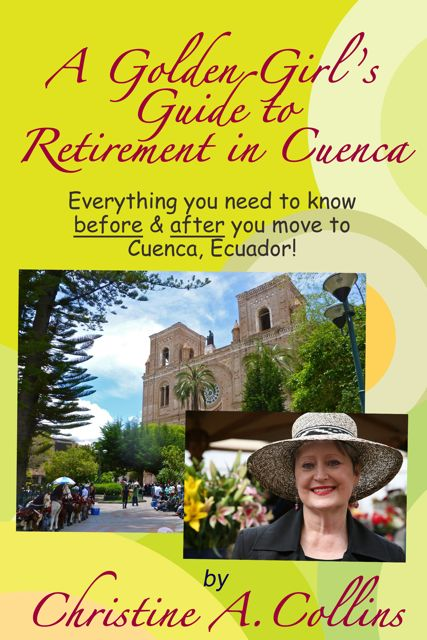 A Golden Girl's Guide to Retirement in Cuenca, Christine A. Collins, Retiring in Cuenca, Women retire abroad, Retire To Ecuador