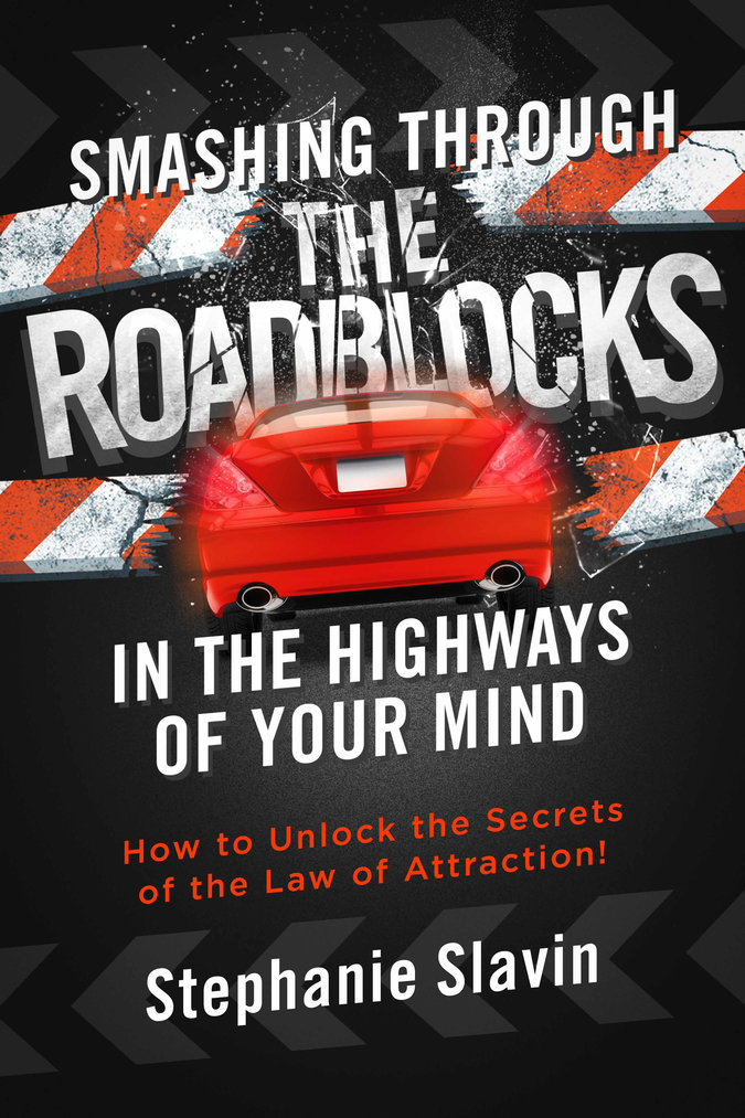 Smashing Through The Roadblocks in the Highways of Your Mind, How to Unlock the Secrets of the Power of Attraction, Stephanie Slaven, Power of attraction, Metaphysical Teaching, Science of mind