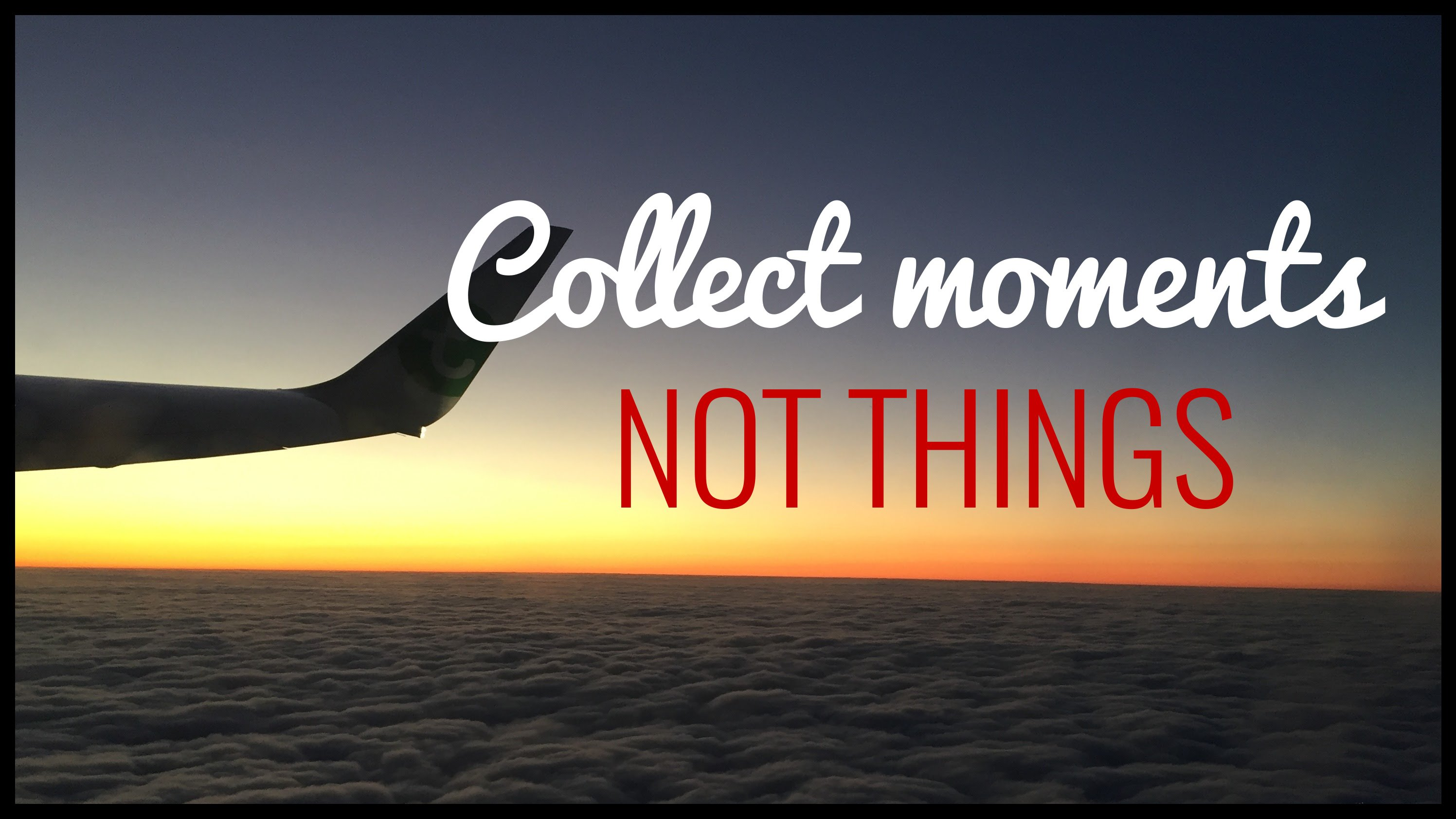 collect moments not things quote - plane wing flying at sunset