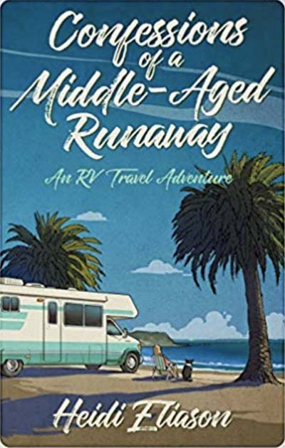 Confessions of a Middle-Aged Runaway An RV Travel Adventure by  Heidi Eliason, retirement, motorhome travel, mid-life crisis