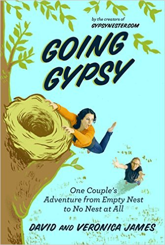 Going Gypsy: One Couple's Adventure from Empty Nest to No Nest At All, Senior retirement, Senior travel options, David and Veronica James