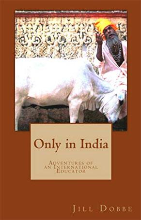 JILL DOBBE, educator, author, India, Egypt, Honduras, travel, teaching, teach overseas, Only in India